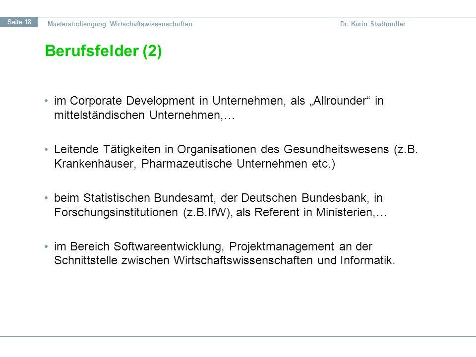 Seite 18 Masterstudiengang Wirtschaftswissenschaften Dr. Karin Stadtmüller Berufsfelder (2) im Corporate Development in Unternehmen, als Allrounder in