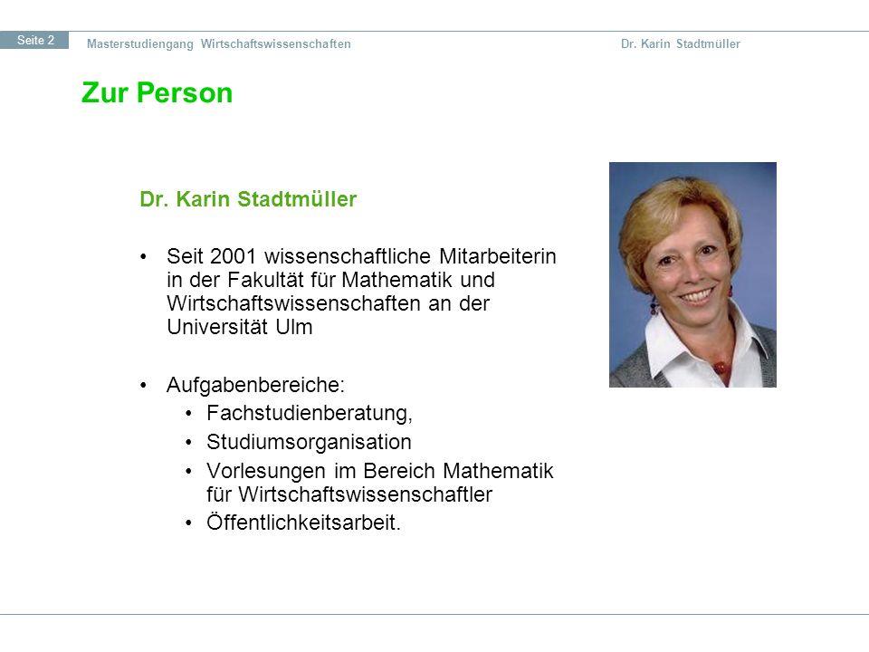 Seite 2 Zur Person Dr. Karin Stadtmüller Seit 2001 wissenschaftliche Mitarbeiterin in der Fakultät für Mathematik und Wirtschaftswissenschaften an der