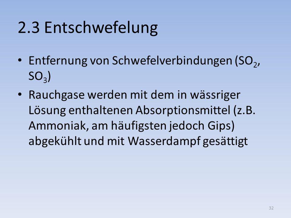 2.3 Entschwefelung Entfernung von Schwefelverbindungen (SO 2, SO 3 ) Rauchgase werden mit dem in wässriger Lösung enthaltenen Absorptionsmittel (z.B.