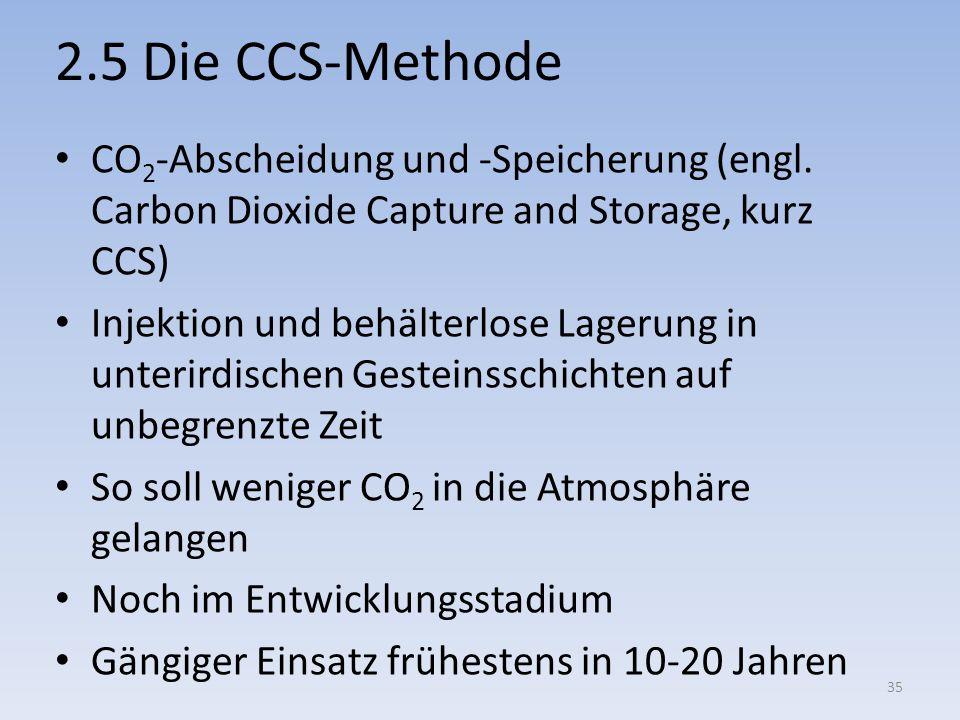 2.5 Die CCS-Methode CO 2 -Abscheidung und -Speicherung (engl. Carbon Dioxide Capture and Storage, kurz CCS) Injektion und behälterlose Lagerung in unt