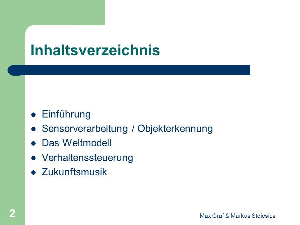 Max Graf & Markus Stoicsics 2 Inhaltsverzeichnis Einführung Sensorverarbeitung / Objekterkennung Das Weltmodell Verhaltenssteuerung Zukunftsmusik