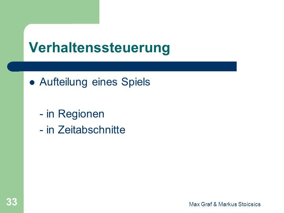 Max Graf & Markus Stoicsics 33 Verhaltenssteuerung Aufteilung eines Spiels - in Regionen - in Zeitabschnitte