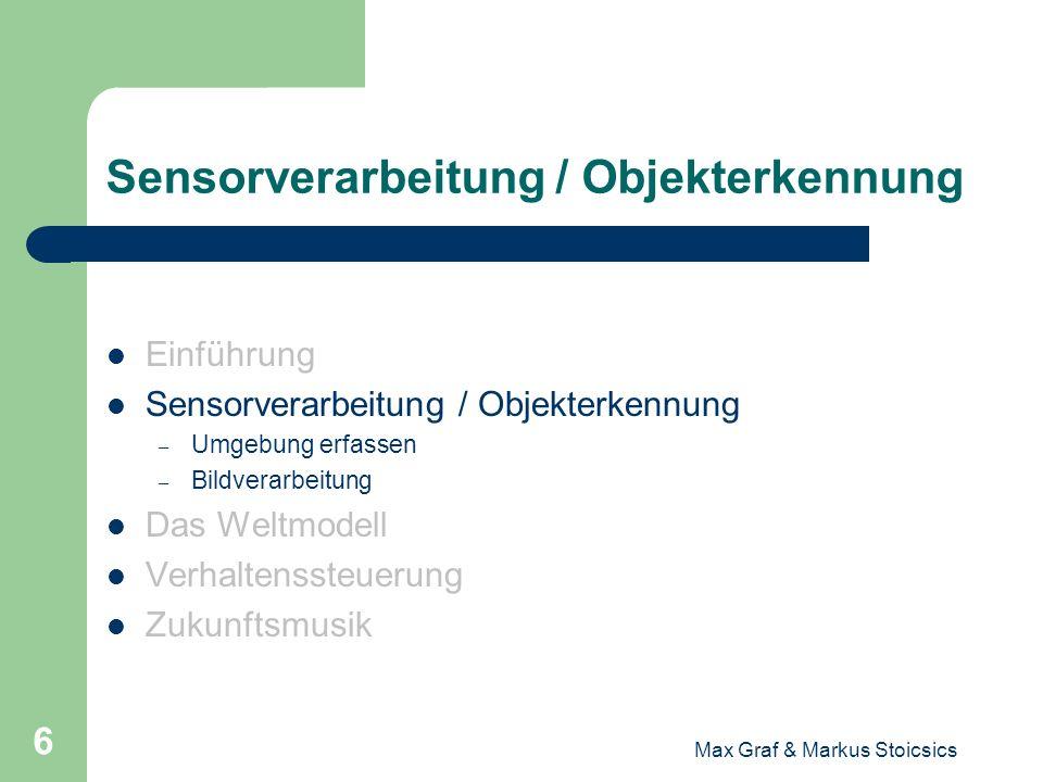 Max Graf & Markus Stoicsics 6 Sensorverarbeitung / Objekterkennung Einführung Sensorverarbeitung / Objekterkennung – Umgebung erfassen – Bildverarbeit