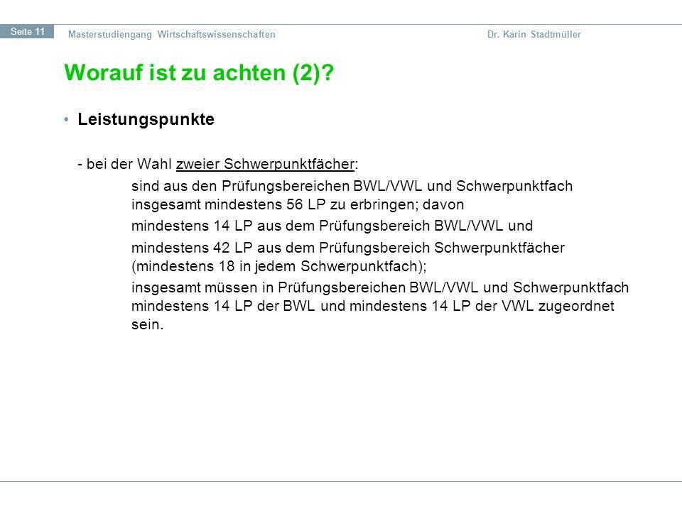 Seite 11 Masterstudiengang Wirtschaftswissenschaften Dr. Karin Stadtmüller Worauf ist zu achten (2)? Leistungspunkte - bei der Wahl zweier Schwerpunkt