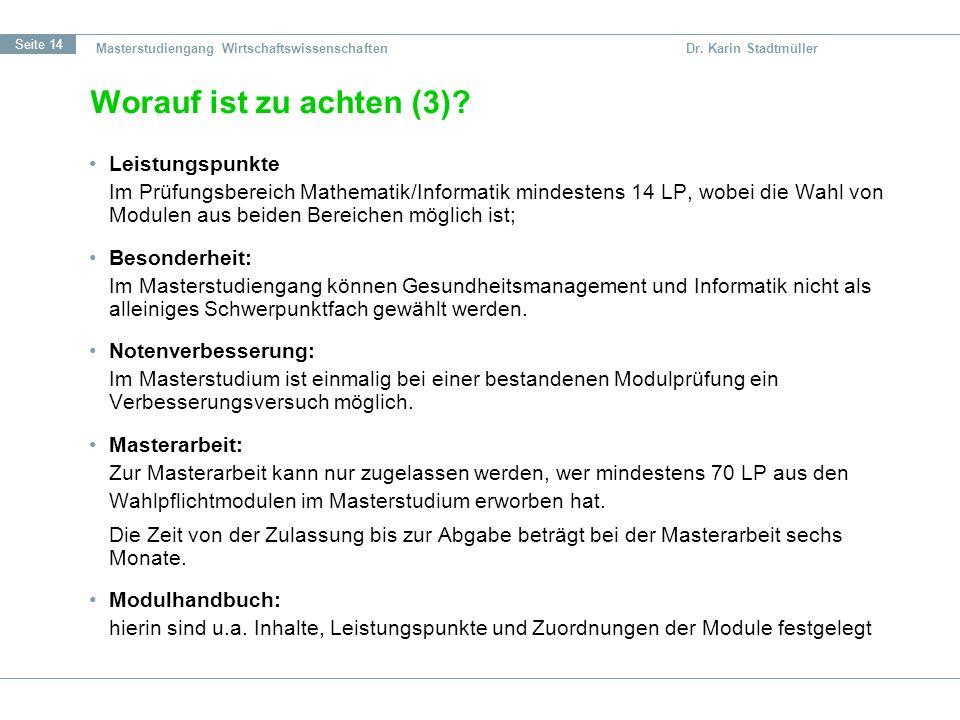 Seite 14 Masterstudiengang Wirtschaftswissenschaften Dr. Karin Stadtmüller Worauf ist zu achten (3)? Leistungspunkte Im Prüfungsbereich Mathematik/Inf