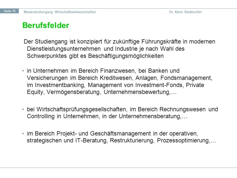 Seite 15 Masterstudiengang Wirtschaftswissenschaften Dr. Karin Stadtmüller Berufsfelder Der Studiengang ist konzipiert für zukünftige Führungskräfte i