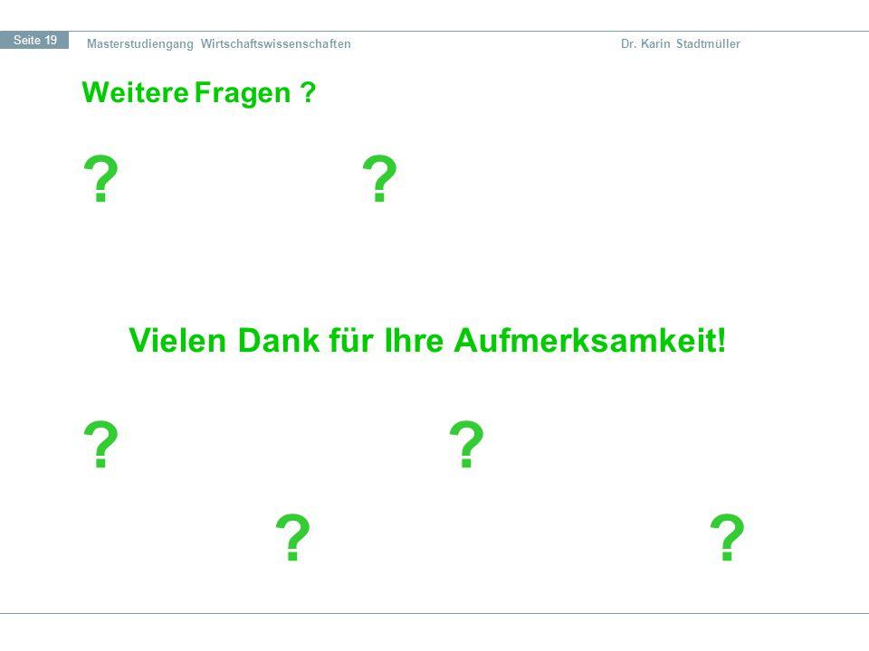 Seite 19 Masterstudiengang Wirtschaftswissenschaften Dr. Karin Stadtmüller Weitere Fragen ? ? ? ? ? Vielen Dank für Ihre Aufmerksamkeit!