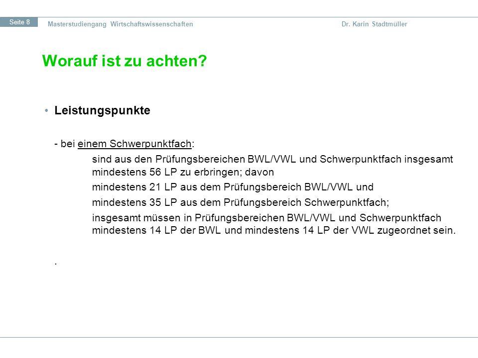 Seite 8 Masterstudiengang Wirtschaftswissenschaften Dr. Karin Stadtmüller Leistungspunkte - bei einem Schwerpunktfach: sind aus den Prüfungsbereichen