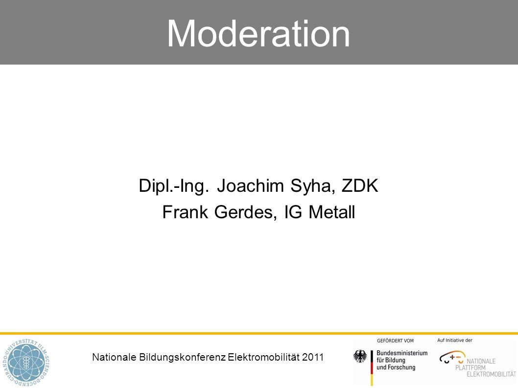 Nationale Bildungskonferenz Elektromobilität 2011 Moderation Dipl.-Ing. Joachim Syha, ZDK Frank Gerdes, IG Metall