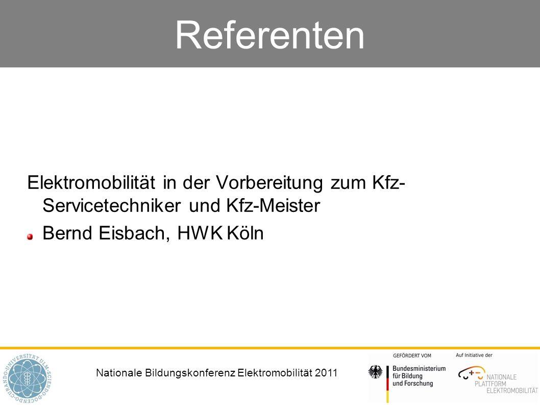 Nationale Bildungskonferenz Elektromobilität 2011 Referenten Elektromobilität in der Vorbereitung zum Kfz- Servicetechniker und Kfz-Meister Bernd Eisb