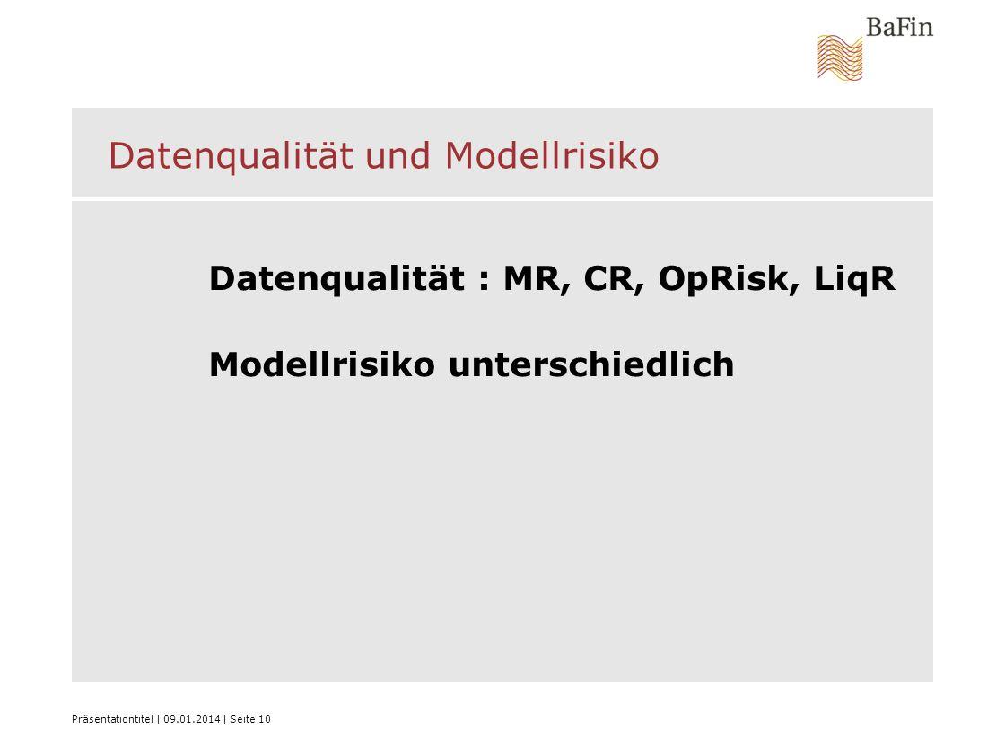 Präsentationtitel   09.01.2014   Seite 10 Datenqualität und Modellrisiko Datenqualität : MR, CR, OpRisk, LiqR Modellrisiko unterschiedlich