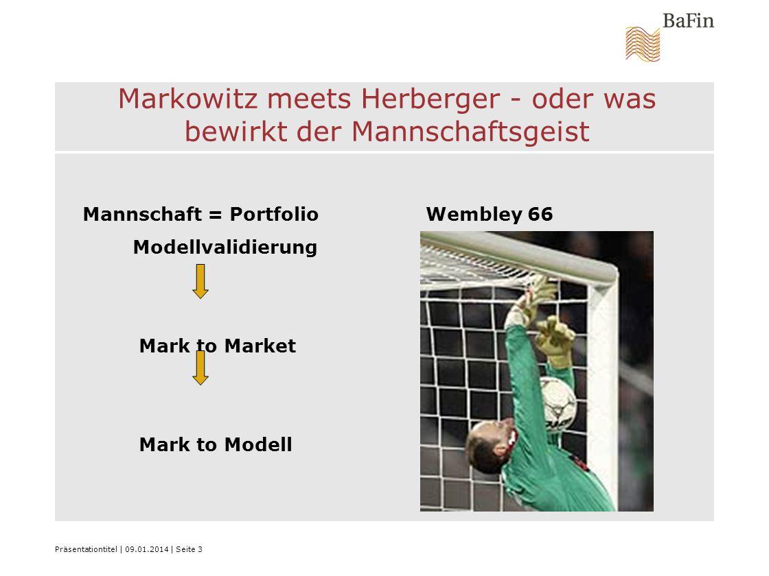 Präsentationtitel   09.01.2014   Seite 3 Markowitz meets Herberger - oder was bewirkt der Mannschaftsgeist Mannschaft = Portfolio Wembley 66 Modellval