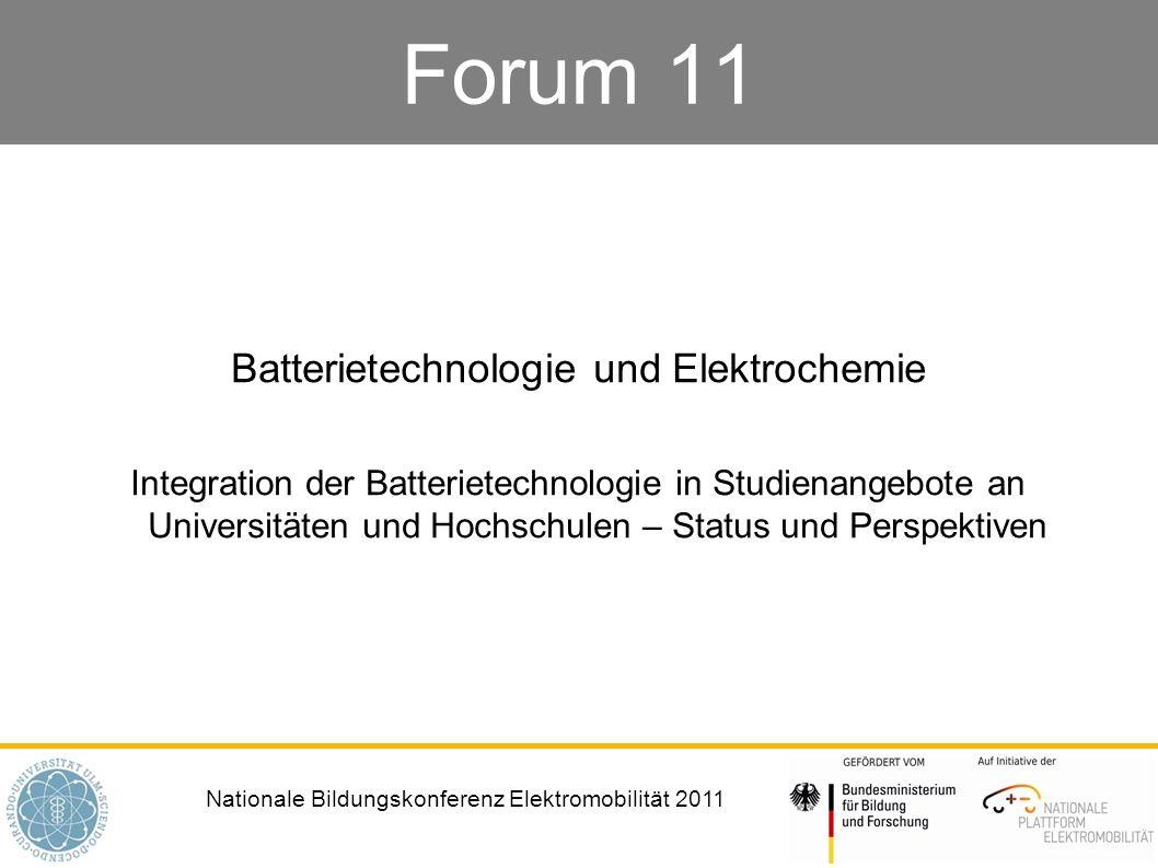Nationale Bildungskonferenz Elektromobilität 2011 Forum 11 Batterietechnologie und Elektrochemie Integration der Batterietechnologie in Studienangebot