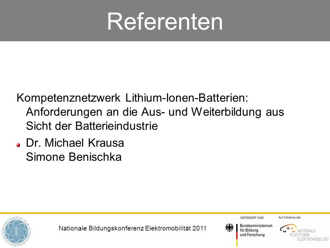 Nationale Bildungskonferenz Elektromobilität 2011 Referenten Kompetenznetzwerk Lithium-Ionen-Batterien: Anforderungen an die Aus- und Weiterbildung au