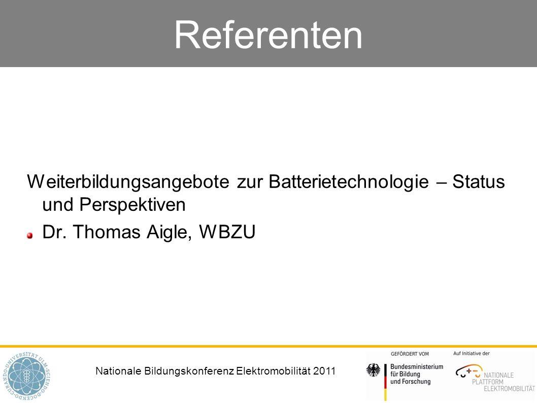 Nationale Bildungskonferenz Elektromobilität 2011 Referenten Weiterbildungsangebote zur Batterietechnologie – Status und Perspektiven Dr. Thomas Aigle