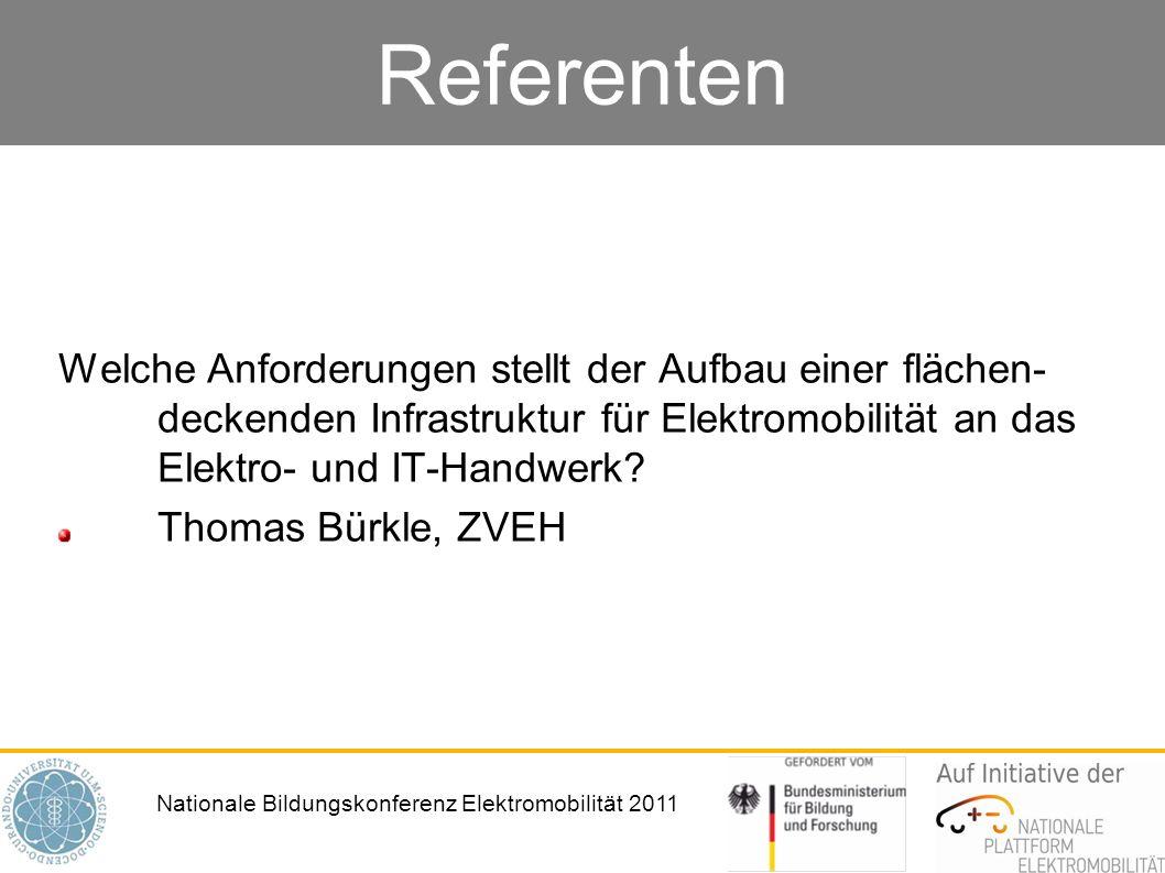 Nationale Bildungskonferenz Elektromobilität 2011 Referenten Welche Anforderungen stellt der Aufbau einer flächen deckenden Infrastruktur für Elektro