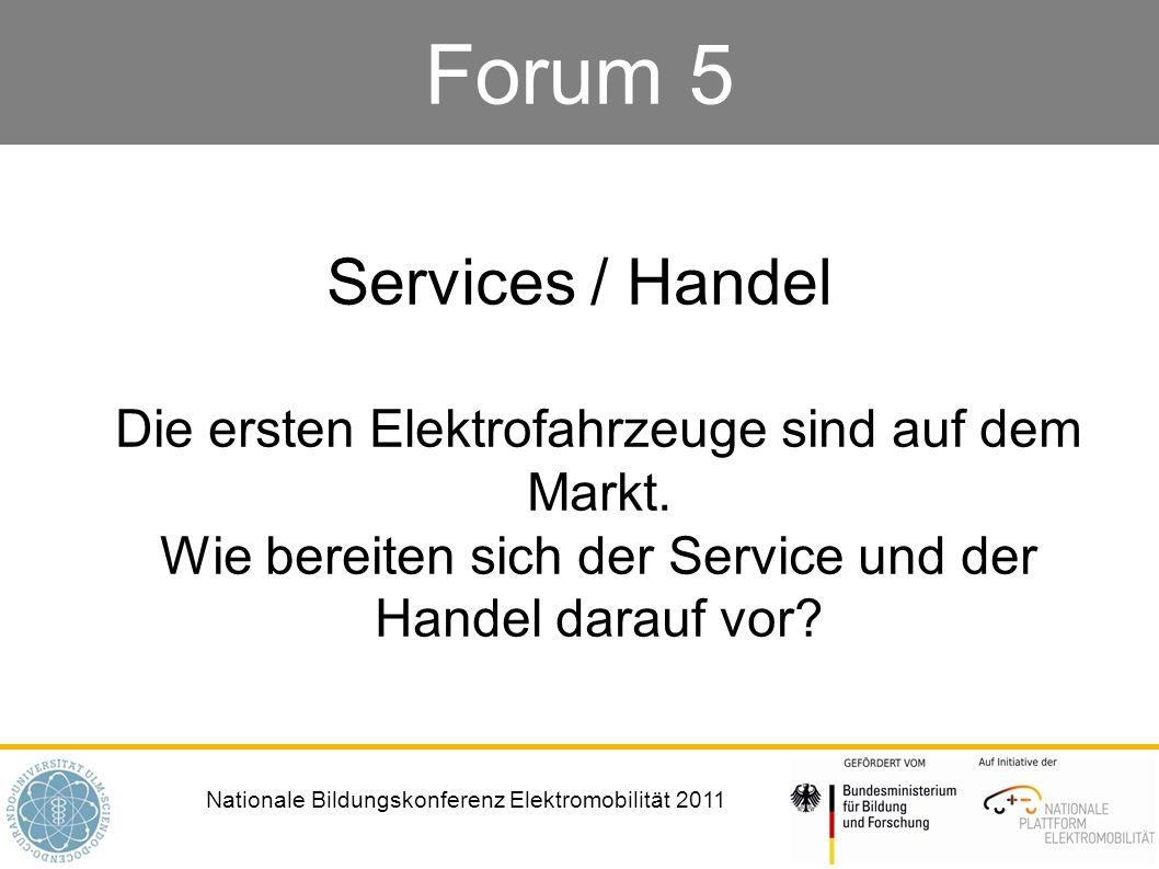 Nationale Bildungskonferenz Elektromobilität 2011 Forum 5 Services / Handel Die ersten Elektrofahrzeuge sind auf dem Markt. Wie bereiten sich der Serv