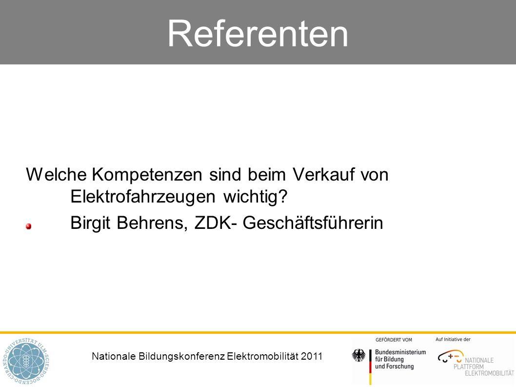 Nationale Bildungskonferenz Elektromobilität 2011 Referenten Welche Kompetenzen sind beim Verkauf von Elektrofahrzeugen wichtig? Birgit Behrens, ZDK-
