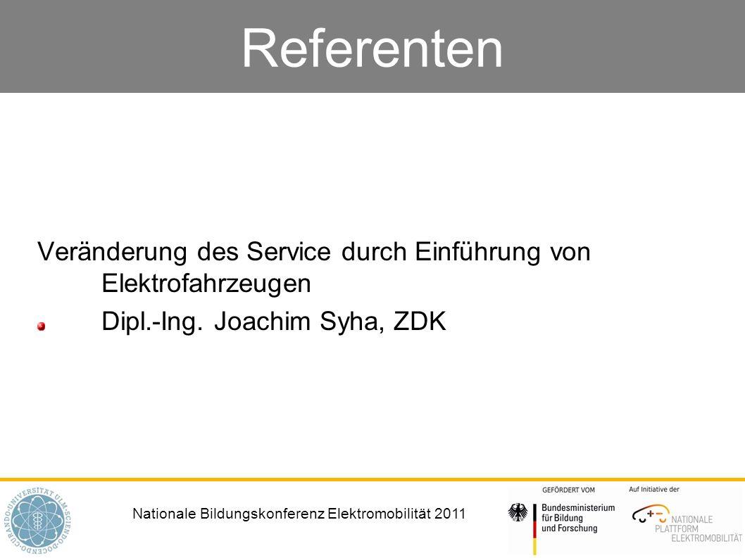 Nationale Bildungskonferenz Elektromobilität 2011 Referenten Veränderung des Service durch Einführung von Elektrofahrzeugen Dipl.-Ing. Joachim Syha, Z