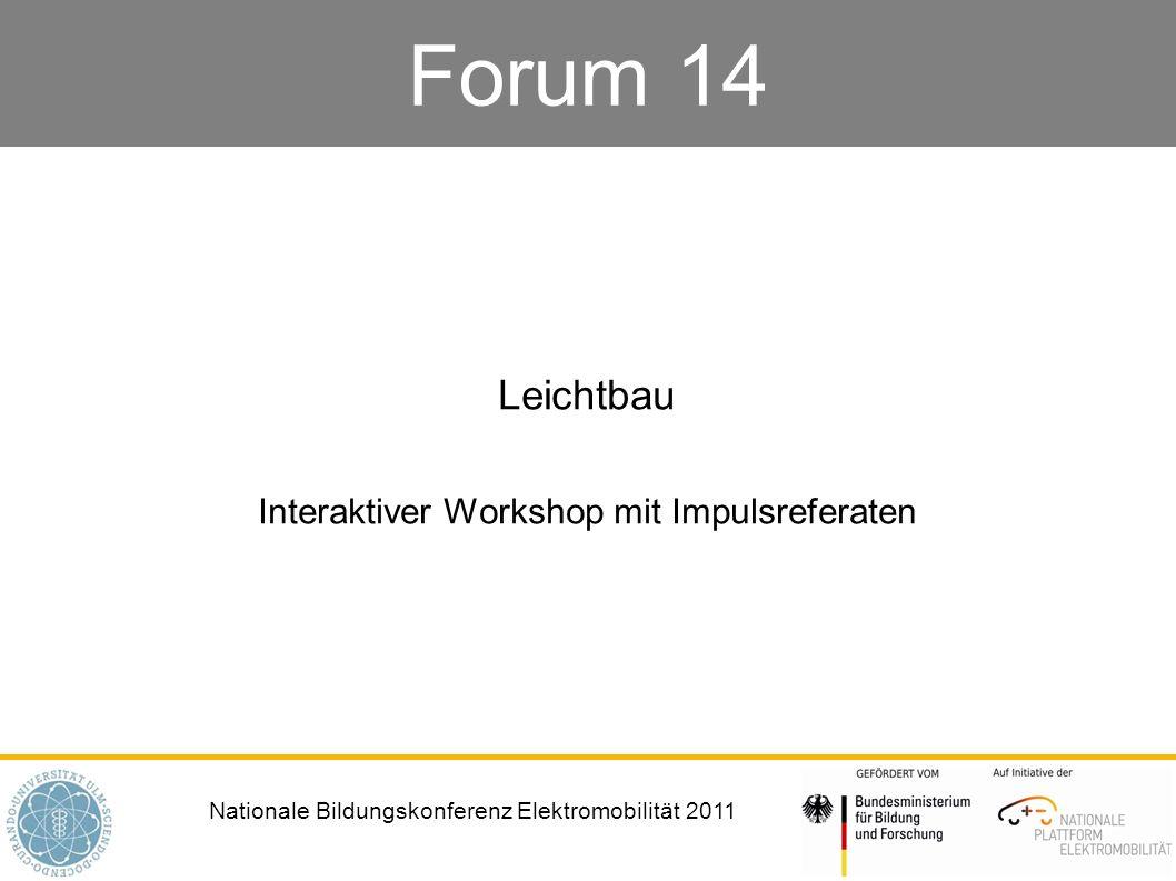 Nationale Bildungskonferenz Elektromobilität 2011 Forum 14 Leichtbau Interaktiver Workshop mit Impulsreferaten
