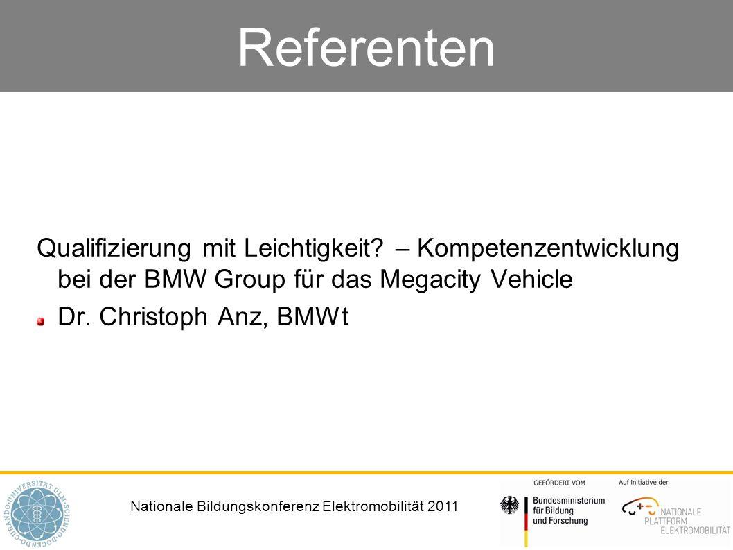 Nationale Bildungskonferenz Elektromobilität 2011 Referenten Qualifizierung mit Leichtigkeit? – Kompetenzentwicklung bei der BMW Group für das Megacit