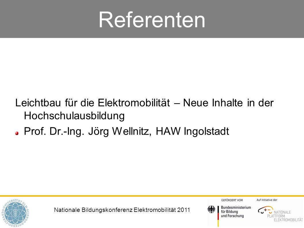 Nationale Bildungskonferenz Elektromobilität 2011 Referenten Leichtbau für die Elektromobilität – Neue Inhalte in der Hochschulausbildung Prof. Dr.-In