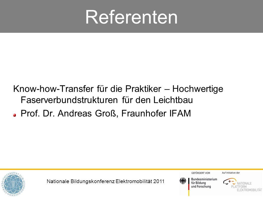 Nationale Bildungskonferenz Elektromobilität 2011 Referenten Know-how-Transfer für die Praktiker – Hochwertige Faserverbundstrukturen für den Leichtba