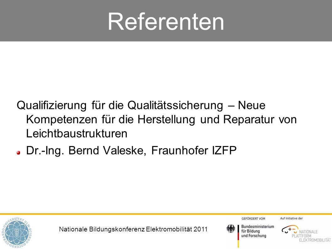 Nationale Bildungskonferenz Elektromobilität 2011 Referenten Qualifizierung für die Qualitätssicherung – Neue Kompetenzen für die Herstellung und Repa