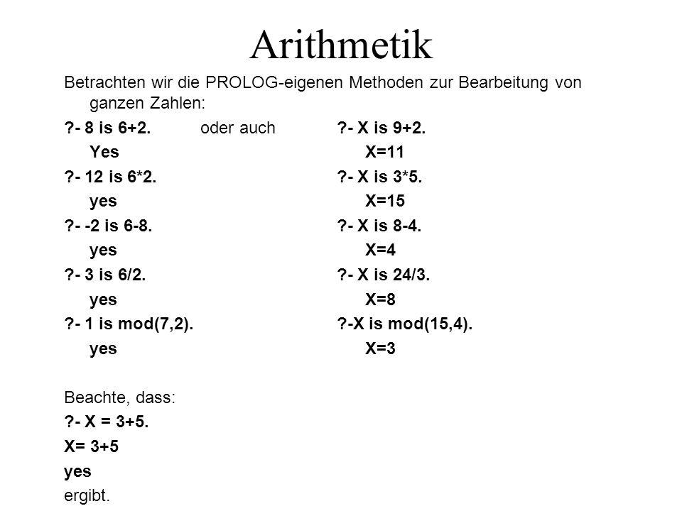 Arithmetik Betrachten wir die PROLOG-eigenen Methoden zur Bearbeitung von ganzen Zahlen: - 8 is 6+2.