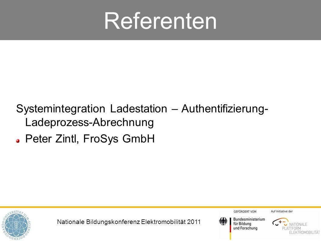 Nationale Bildungskonferenz Elektromobilität 2011 Referenten Systemintegration Ladestation – Authentifizierung- Ladeprozess-Abrechnung Peter Zintl, FroSys GmbH