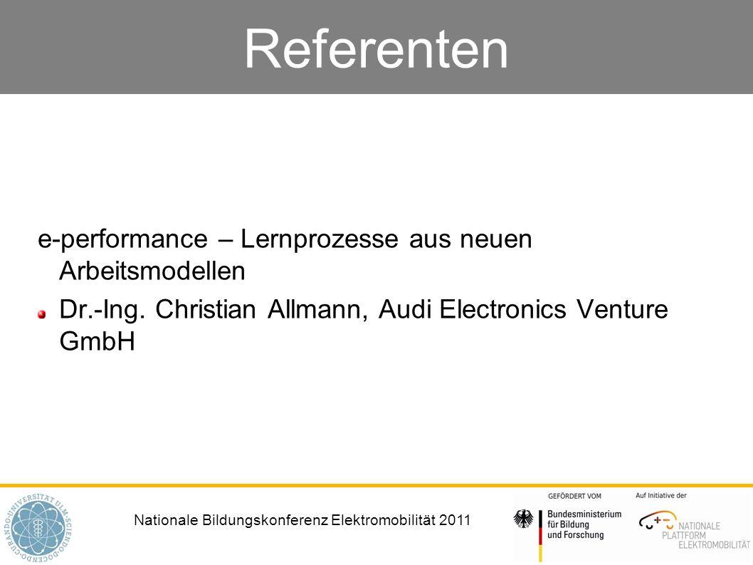 Nationale Bildungskonferenz Elektromobilität 2011 Referenten e-performance – Lernprozesse aus neuen Arbeitsmodellen Dr.-Ing.