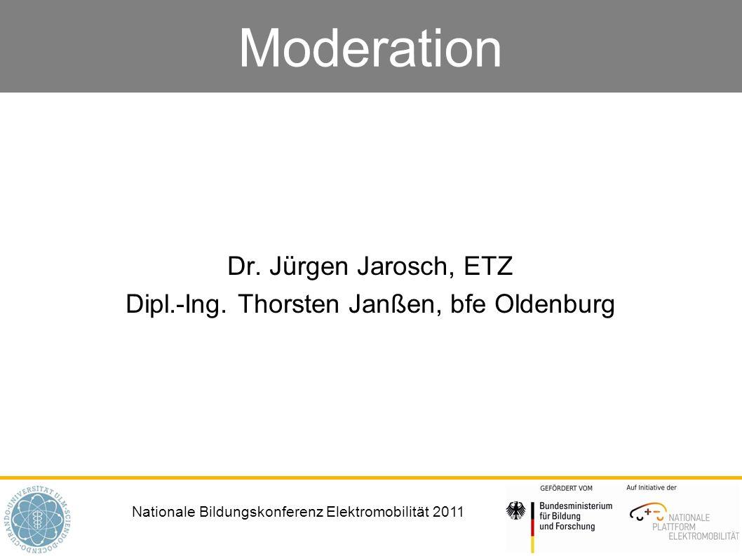 Nationale Bildungskonferenz Elektromobilität 2011 Moderation Dr. Jürgen Jarosch, ETZ Dipl.-Ing. Thorsten Janßen, bfe Oldenburg