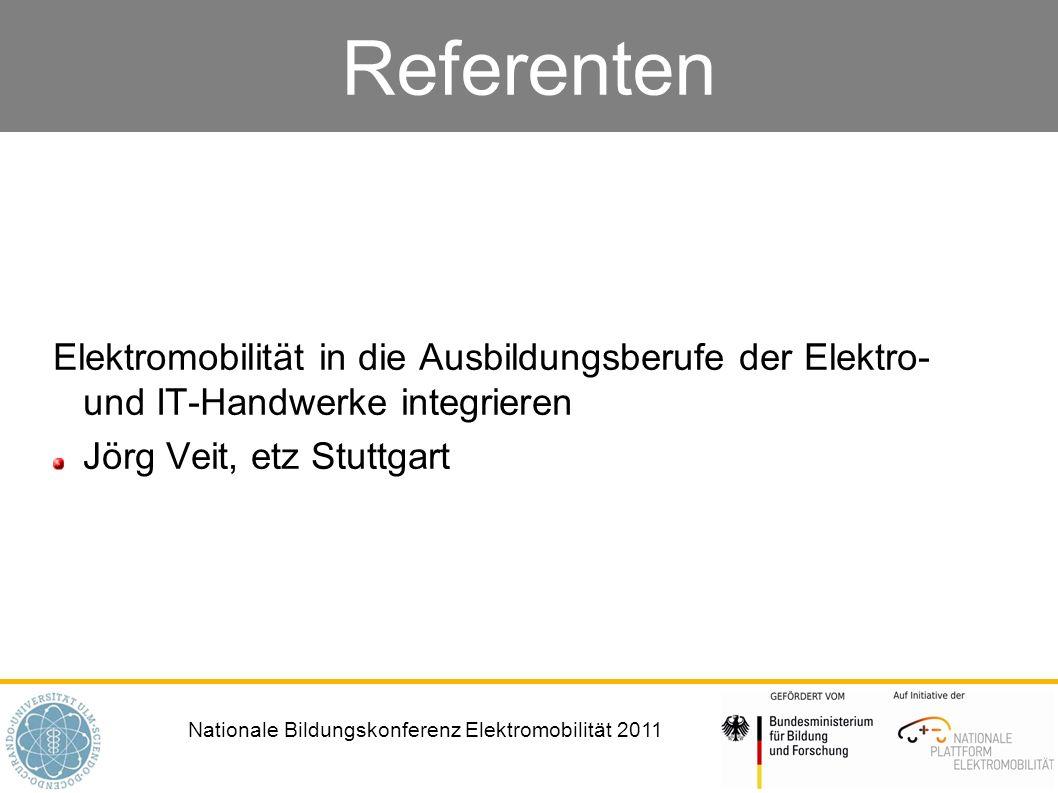 Nationale Bildungskonferenz Elektromobilität 2011 Referenten Elektromobilität in die Ausbildungsberufe der Elektro- und IT-Handwerke integrieren Jörg Veit, etz Stuttgart