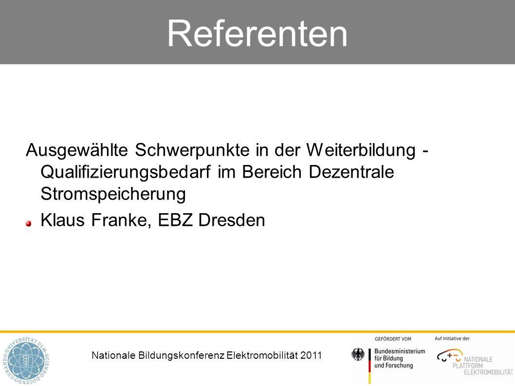 Nationale Bildungskonferenz Elektromobilität 2011 Referenten Ausgewählte Schwerpunkte in der Weiterbildung - Qualifizierungsbedarf im Bereich Dezentrale Stromspeicherung Klaus Franke, EBZ Dresden
