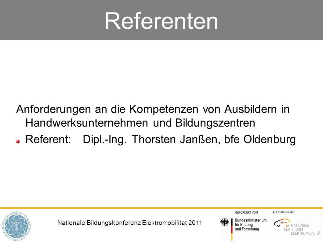 Nationale Bildungskonferenz Elektromobilität 2011 Referenten Anforderungen an die Kompetenzen von Ausbildern in Handwerksunternehmen und Bildungszentren Referent: Dipl.-Ing.
