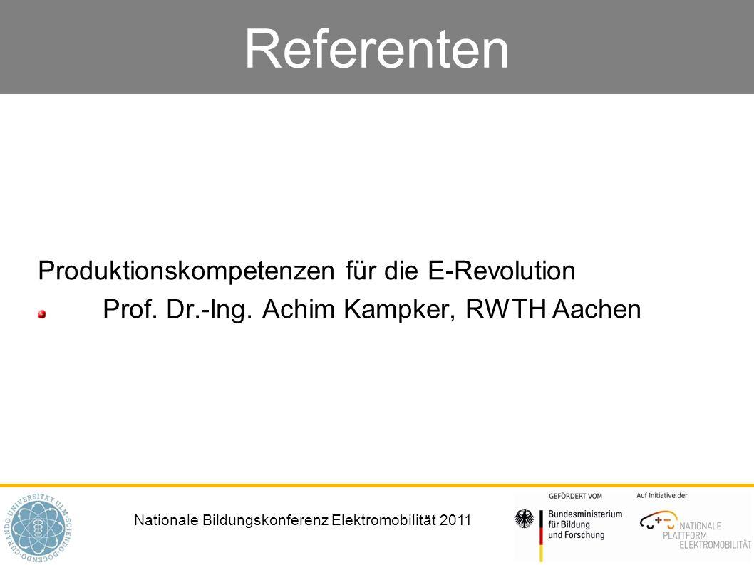 Nationale Bildungskonferenz Elektromobilität 2011 Referenten Produktionskompetenzen für die E-Revolution Prof. Dr.-Ing. Achim Kampker, RWTH Aachen