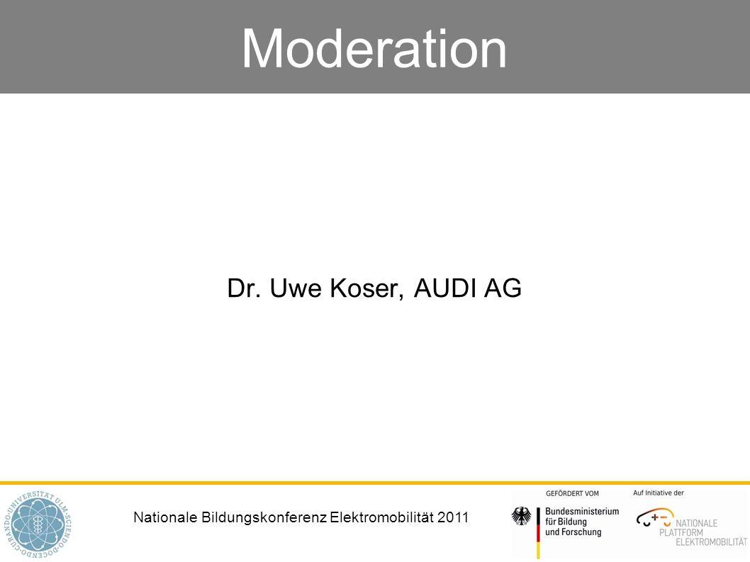 Nationale Bildungskonferenz Elektromobilität 2011 Moderation Dr. Uwe Koser, AUDI AG