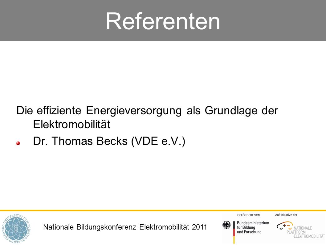 Nationale Bildungskonferenz Elektromobilität 2011 Referenten Die effiziente Energieversorgung als Grundlage der Elektromobilität Dr. Thomas Becks (VDE
