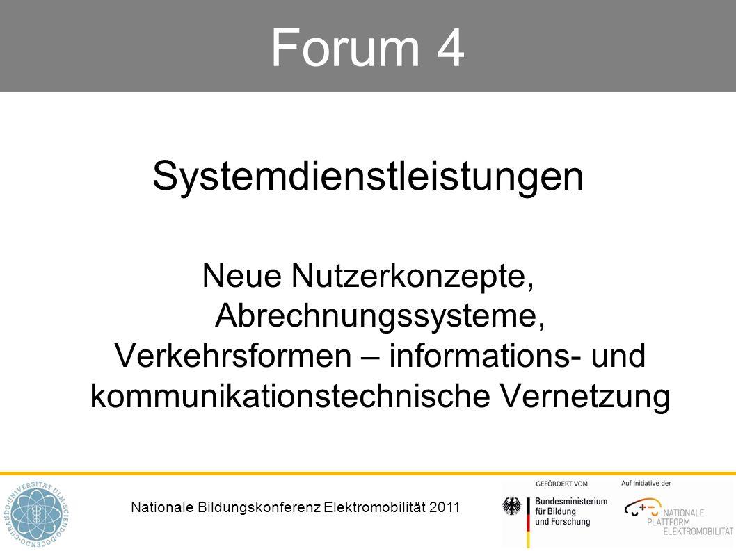 Nationale Bildungskonferenz Elektromobilität 2011 Forum 4 Systemdienstleistungen Neue Nutzerkonzepte, Abrechnungssysteme, Verkehrsformen – information