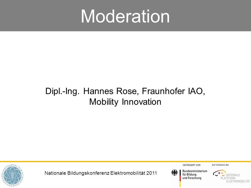 Nationale Bildungskonferenz Elektromobilität 2011 Moderation Dipl.-Ing. Hannes Rose, Fraunhofer IAO, Mobility Innovation