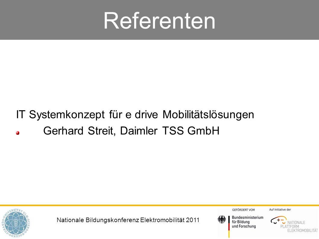 Nationale Bildungskonferenz Elektromobilität 2011 Referenten IT Systemkonzept für e drive Mobilitätslösungen Gerhard Streit, Daimler TSS GmbH