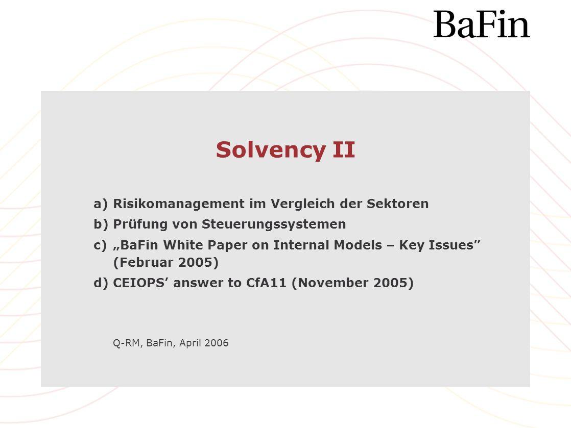 Solvency II a)Risikomanagement im Vergleich der Sektoren b)Prüfung von Steuerungssystemen c)BaFin White Paper on Internal Models – Key Issues (Februar