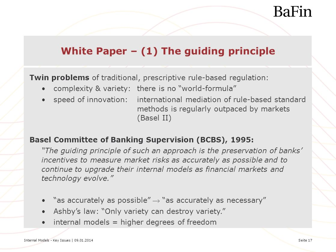 Internal Models - Key Issues | 09.01.2014Seite 17 White Paper – (1) The guiding principle Twin problems of traditional, prescriptive rule-based regula