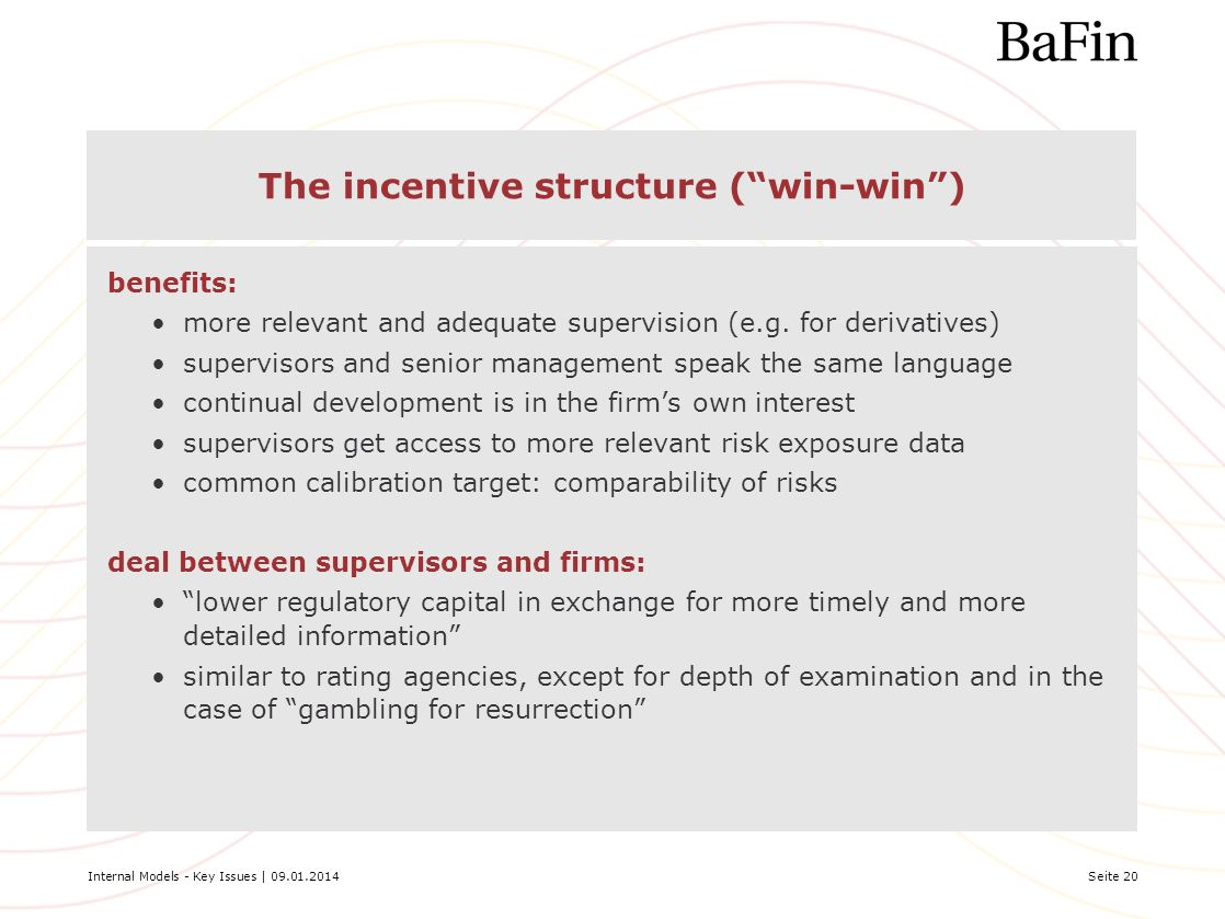 Internal Models - Key Issues | 09.01.2014Seite 20 The incentive structure (win-win) benefits: more relevant and adequate supervision (e.g. for derivat