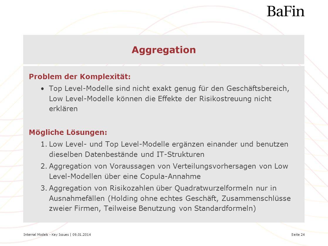 Internal Models - Key Issues | 09.01.2014Seite 24 Aggregation Problem der Komplexität: Top Level-Modelle sind nicht exakt genug für den Geschäftsberei