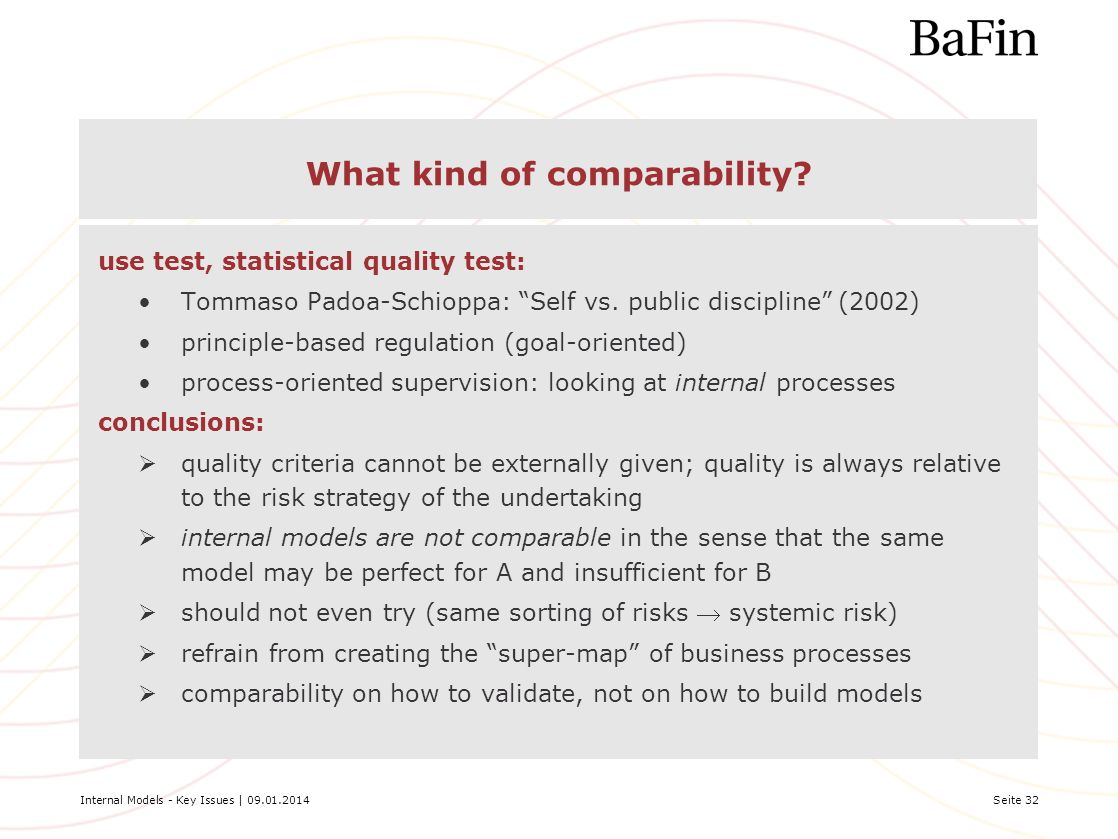 Internal Models - Key Issues | 09.01.2014Seite 32 What kind of comparability? use test, statistical quality test: Tommaso Padoa-Schioppa: Self vs. pub