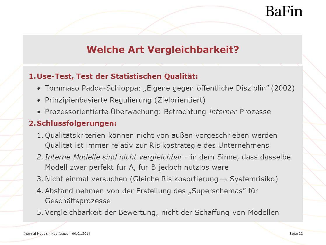 Internal Models - Key Issues | 09.01.2014Seite 33 Welche Art Vergleichbarkeit? 1.Use-Test, Test der Statistischen Qualität: Tommaso Padoa-Schioppa: Ei