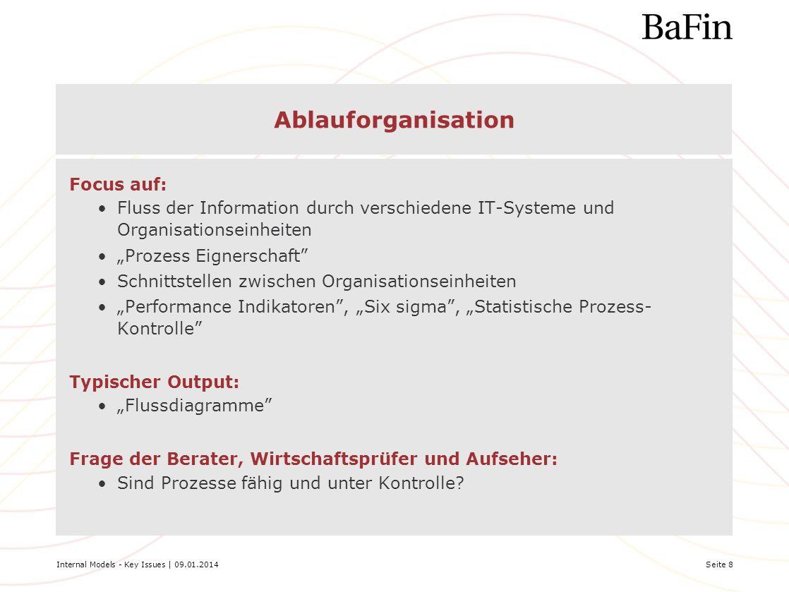 Internal Models - Key Issues | 09.01.2014Seite 8 Ablauforganisation Focus auf: Fluss der Information durch verschiedene IT-Systeme und Organisationsei