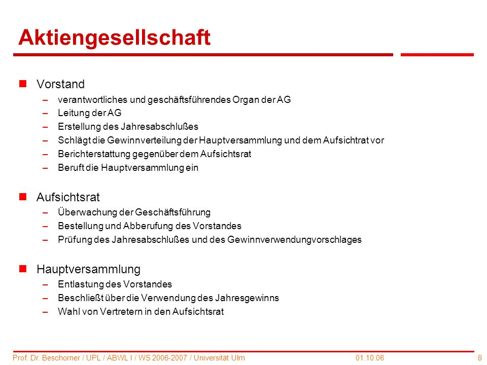 8 Prof. Dr. Beschorner / UPL / ABWL I / WS 2006-2007 / Universität Ulm 01.10.06 Aktiengesellschaft nVorstand –verantwortliches und geschäftsführendes
