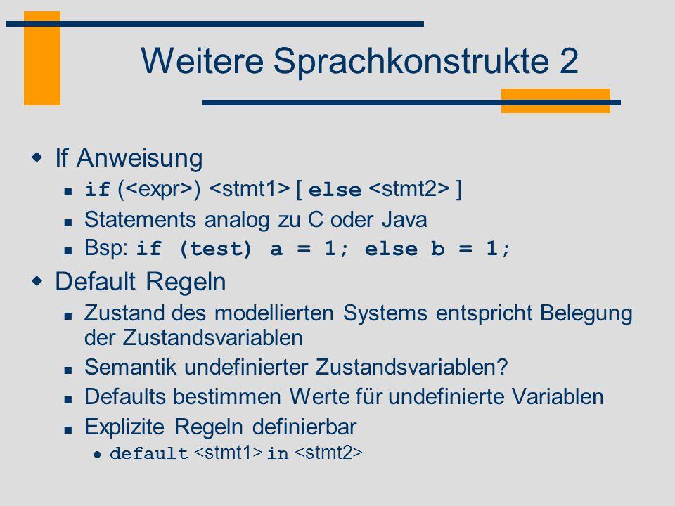 Weitere Sprachkonstrukte 2 If Anweisung if ( ) [ else ] Statements analog zu C oder Java Bsp: if (test) a = 1; else b = 1; Default Regeln Zustand des